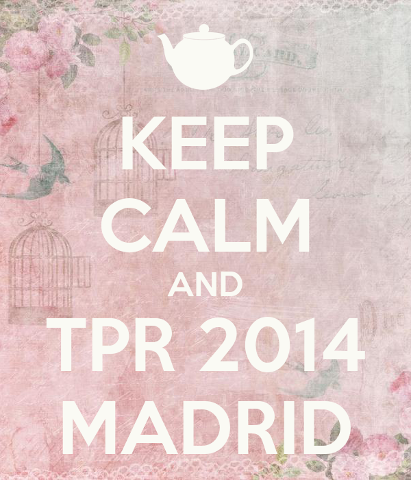 KEEP CALM AND TPR 2014 MADRID