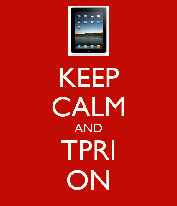 KEEP CALM AND TPRI ON