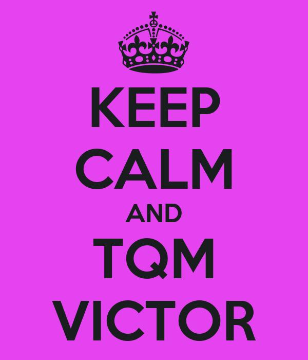 KEEP CALM AND TQM VICTOR