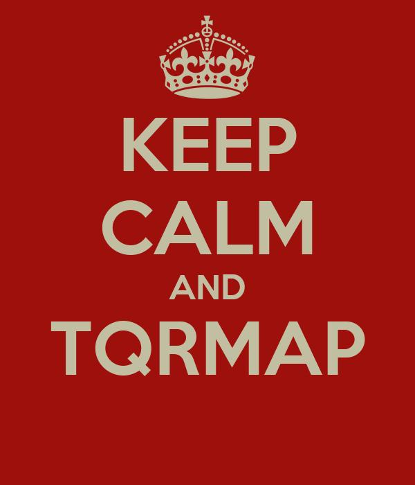 KEEP CALM AND TQRMAP