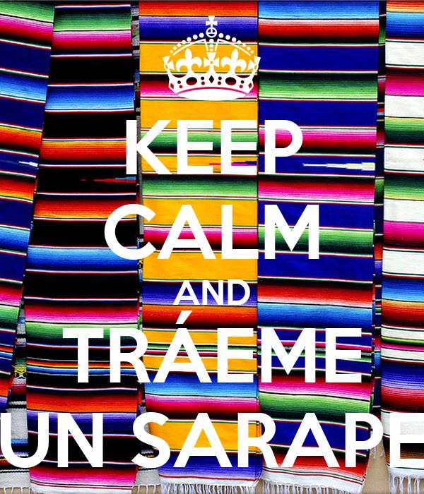 KEEP CALM AND TRÁEME UN SARAPE