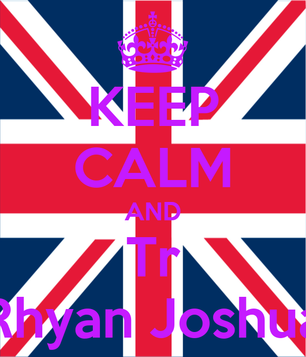 KEEP CALM AND Tr Rhyan Joshua