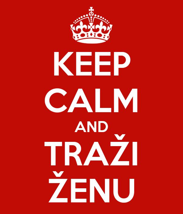 KEEP CALM AND TRAŽI ŽENU