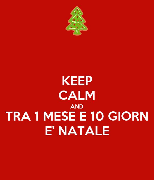 KEEP CALM AND TRA 1 MESE E 10 GIORN E' NATALE