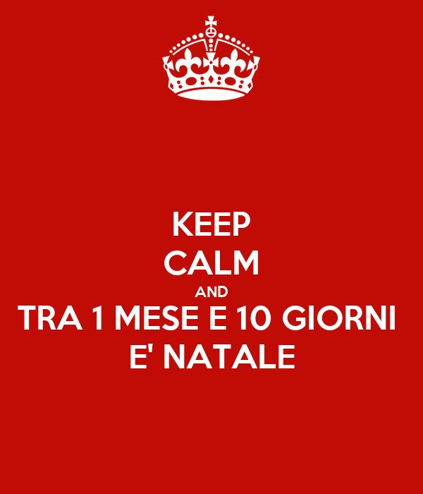 KEEP CALM AND TRA 1 MESE E 10 GIORNI  E' NATALE