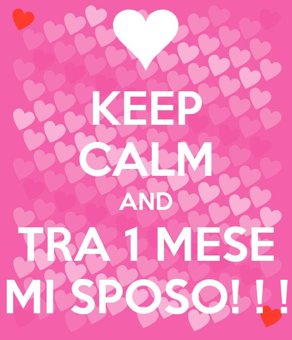 KEEP CALM AND TRA 1 MESE MI SPOSO! ! !