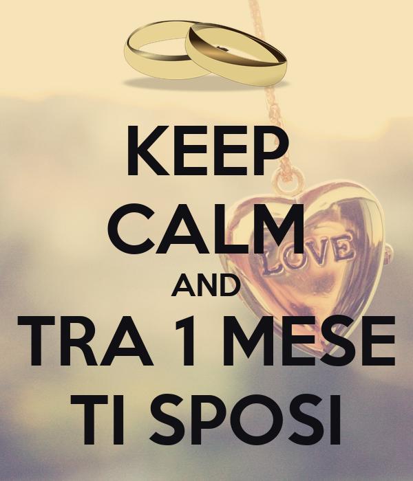 KEEP CALM AND TRA 1 MESE TI SPOSI