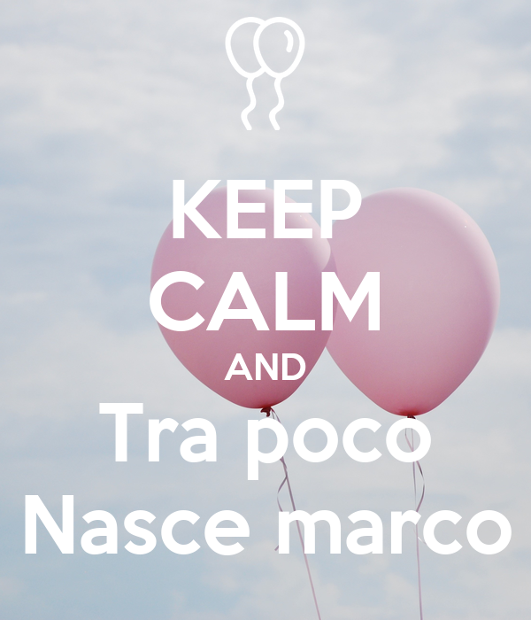 KEEP CALM AND Tra poco Nasce marco