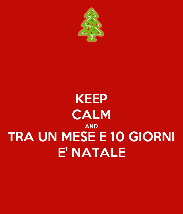 KEEP CALM AND TRA UN MESE E 10 GIORNI E' NATALE