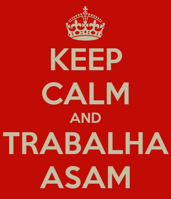 KEEP CALM AND TRABALHA ASAM
