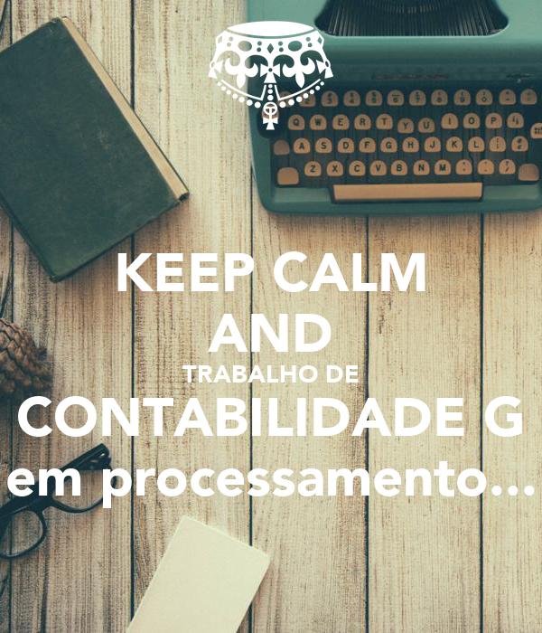 KEEP CALM AND TRABALHO DE CONTABILIDADE G em processamento...