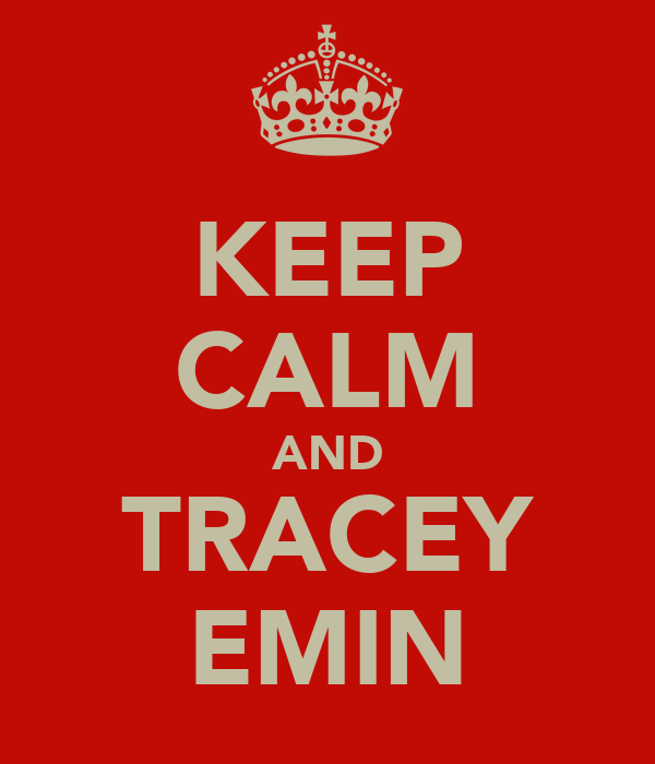 KEEP CALM AND TRACEY EMIN