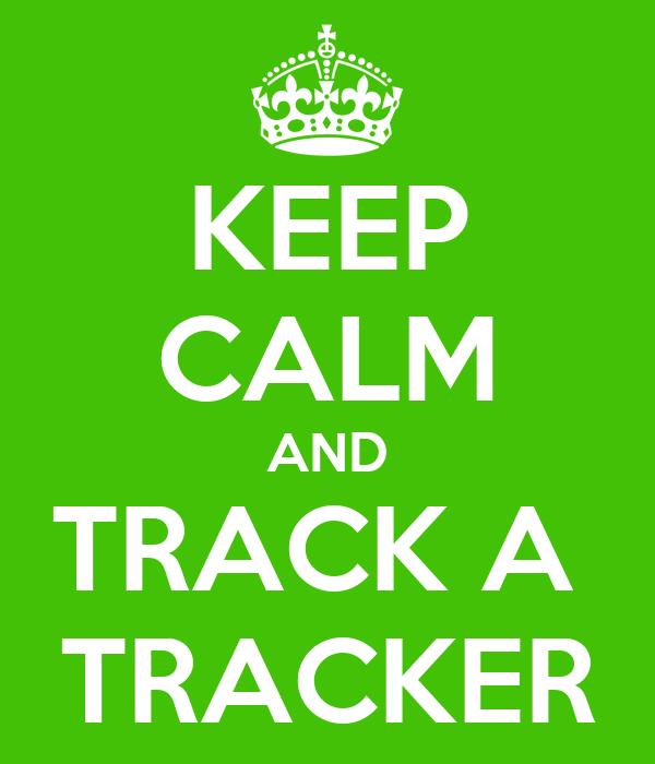 KEEP CALM AND TRACK A  TRACKER