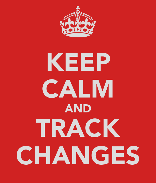 KEEP CALM AND TRACK CHANGES