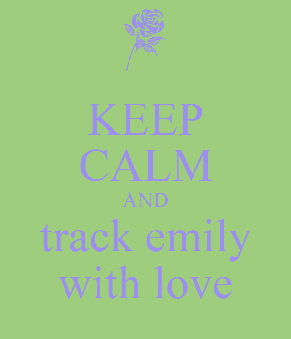 KEEP CALM AND track emily with love