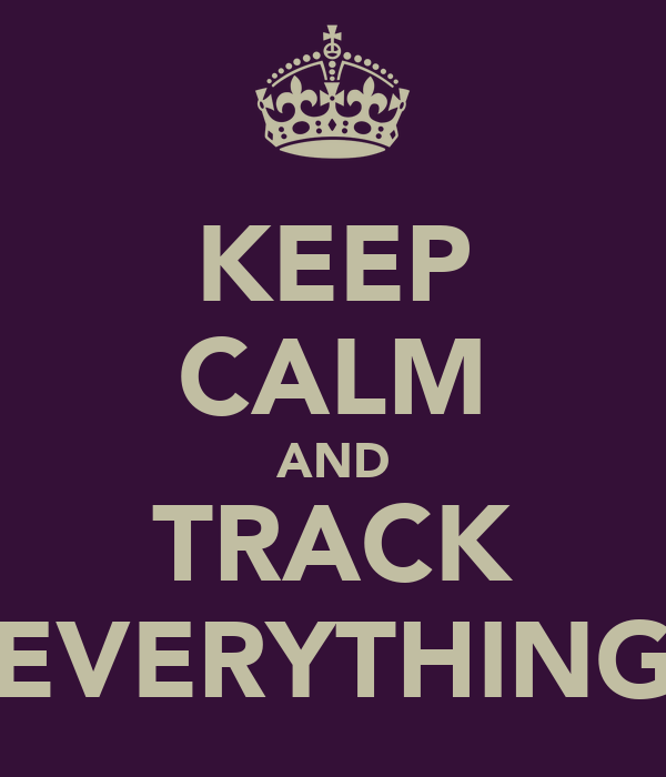KEEP CALM AND TRACK EVERYTHING