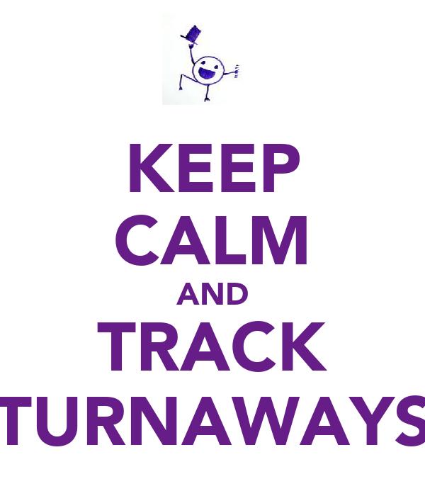 KEEP CALM AND TRACK TURNAWAYS