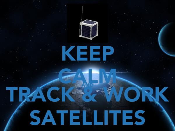 KEEP CALM AND TRACK & WORK SATELLITES