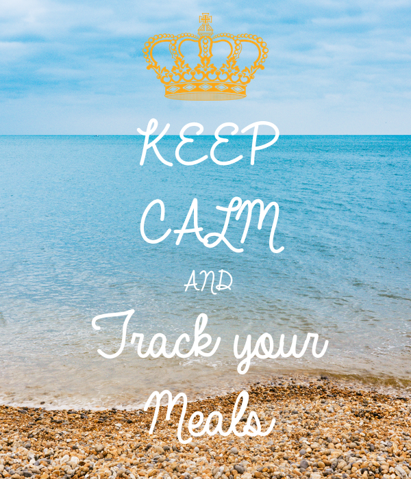 KEEP CALM AND Track your  Meals