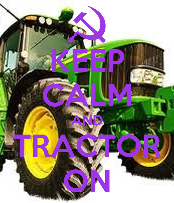 KEEP CALM AND TRACTOR ON