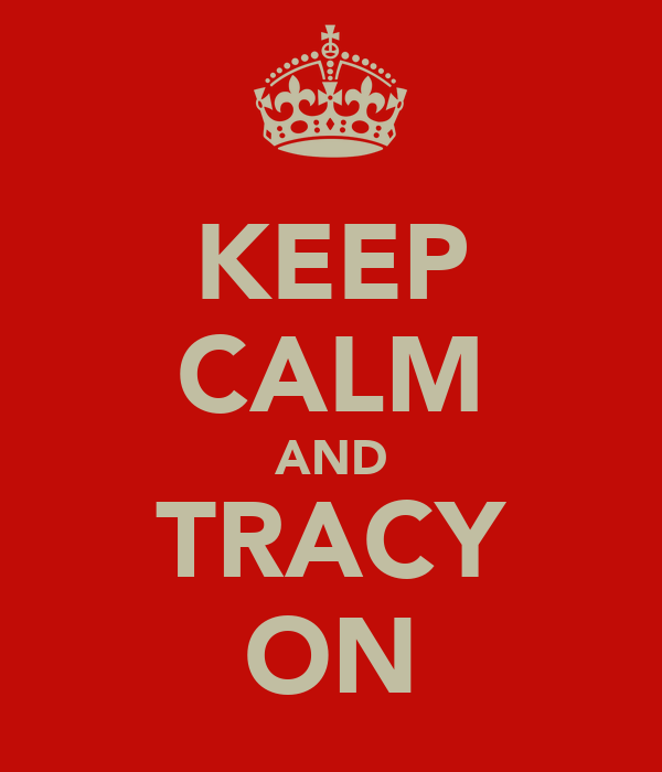 KEEP CALM AND TRACY ON