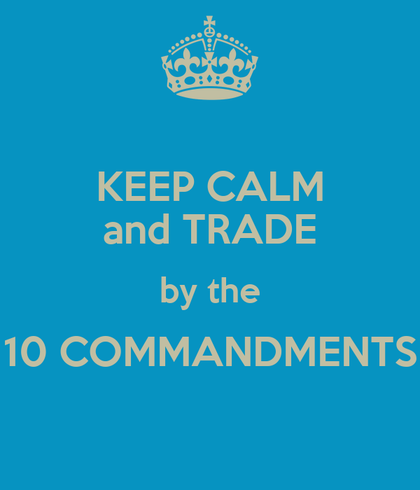KEEP CALM and TRADE by the 10 COMMANDMENTS