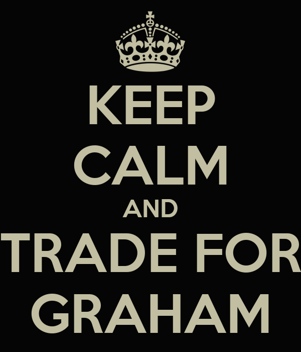 KEEP CALM AND TRADE FOR GRAHAM