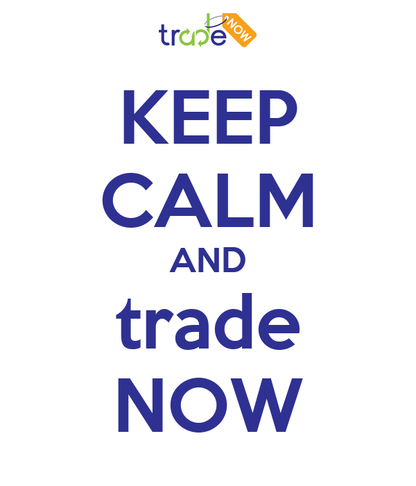 KEEP CALM AND trade NOW