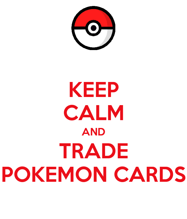 KEEP CALM AND TRADE POKEMON CARDS