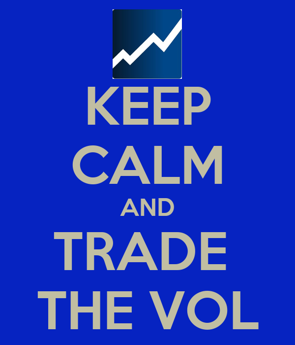 KEEP CALM AND TRADE  THE VOL