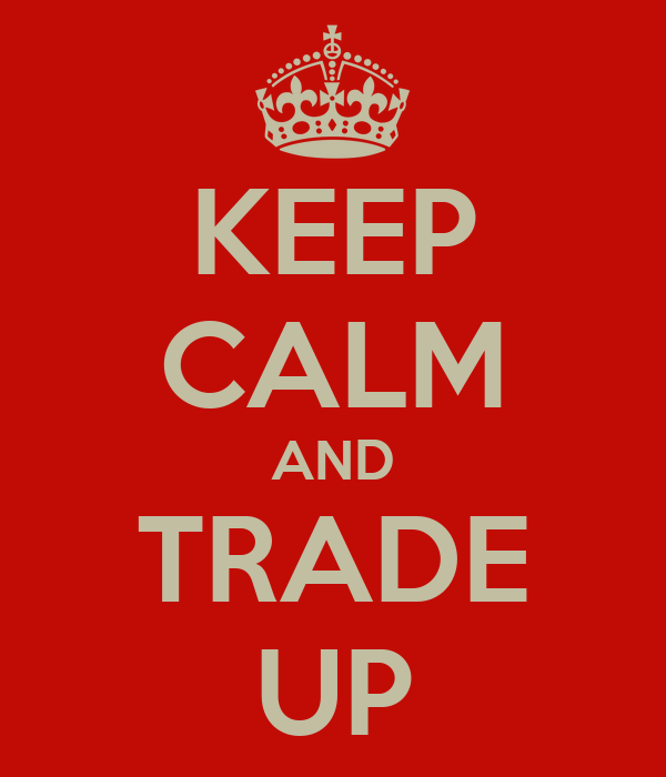 KEEP CALM AND TRADE UP