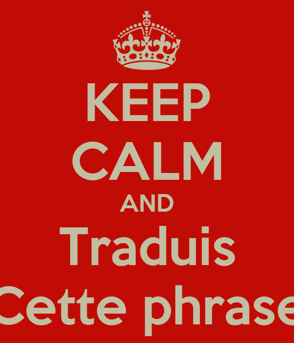 KEEP CALM AND Traduis Cette phrase