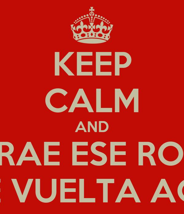 KEEP CALM AND TRAE ESE RON DE VUELTA ACA