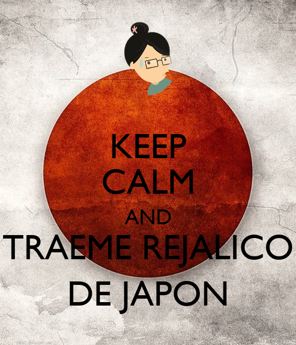 KEEP CALM AND TRAEME REJALICO DE JAPON