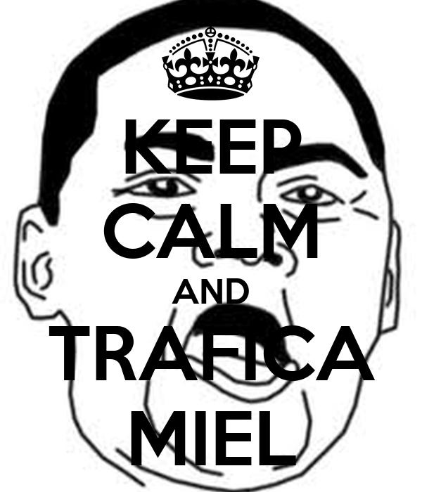 KEEP CALM AND TRAFICA MIEL