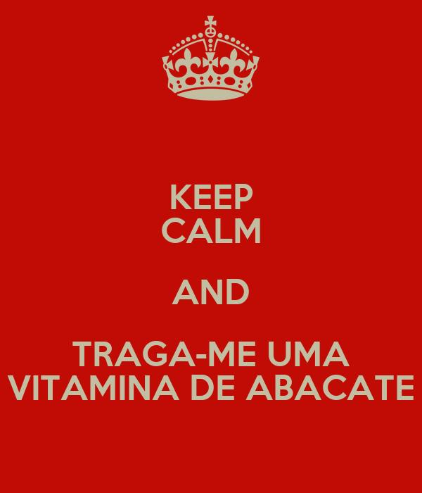 KEEP CALM AND TRAGA-ME UMA VITAMINA DE ABACATE