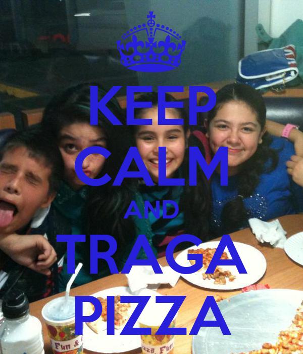 KEEP CALM AND TRAGA PIZZA