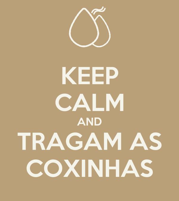 KEEP CALM AND TRAGAM AS COXINHAS