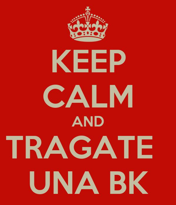 KEEP CALM AND TRAGATE   UNA BK