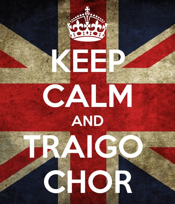 KEEP CALM AND TRAIGO  CHOR