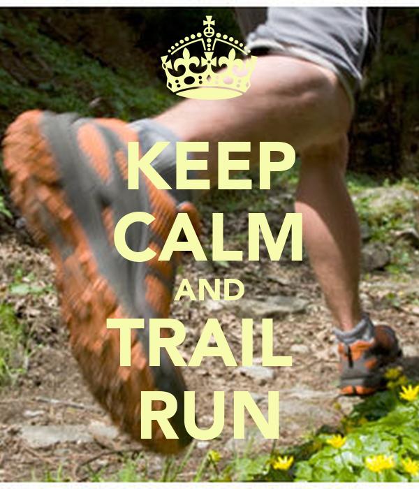 KEEP CALM AND TRAIL  RUN