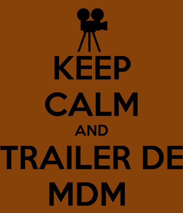 KEEP CALM AND TRAILER DE MDM