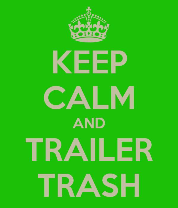 KEEP CALM AND TRAILER TRASH