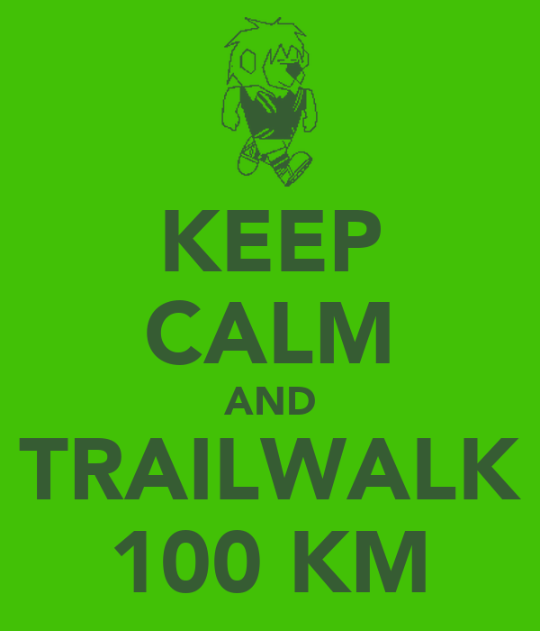 KEEP CALM AND TRAILWALK 100 KM