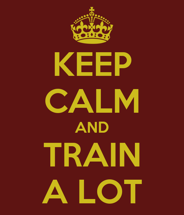 KEEP CALM AND TRAIN A LOT