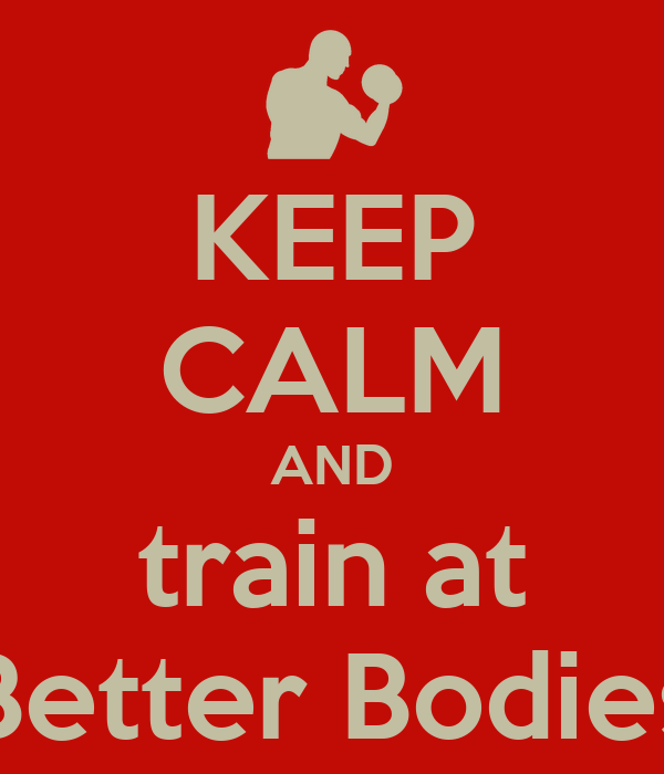 KEEP CALM AND train at Better Bodies