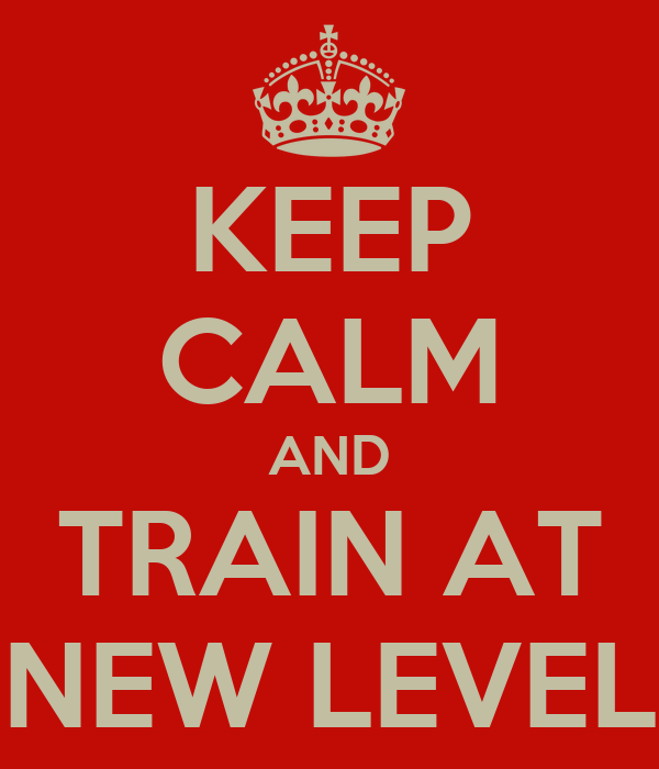 KEEP CALM AND TRAIN AT NEW LEVEL