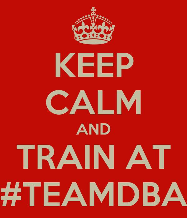 KEEP CALM AND TRAIN AT #TEAMDBA
