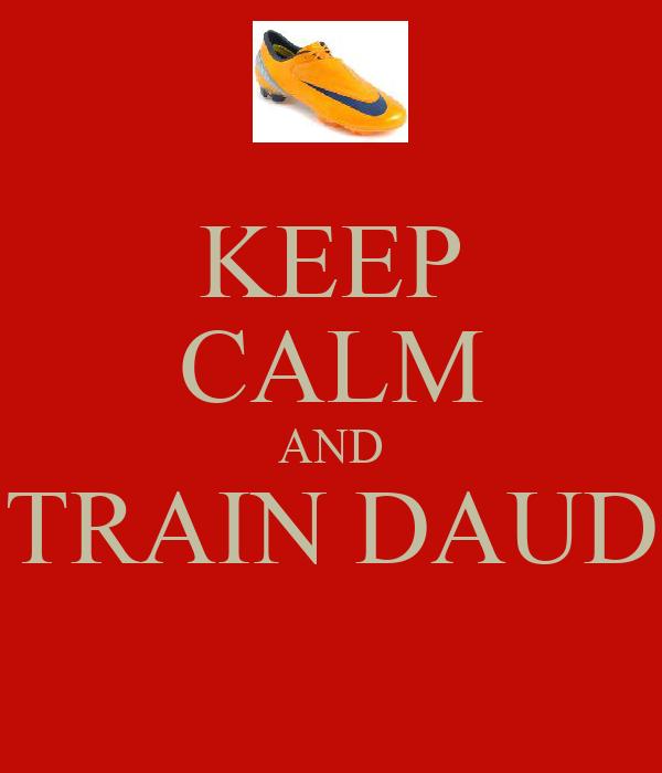 KEEP CALM AND TRAIN DAUD