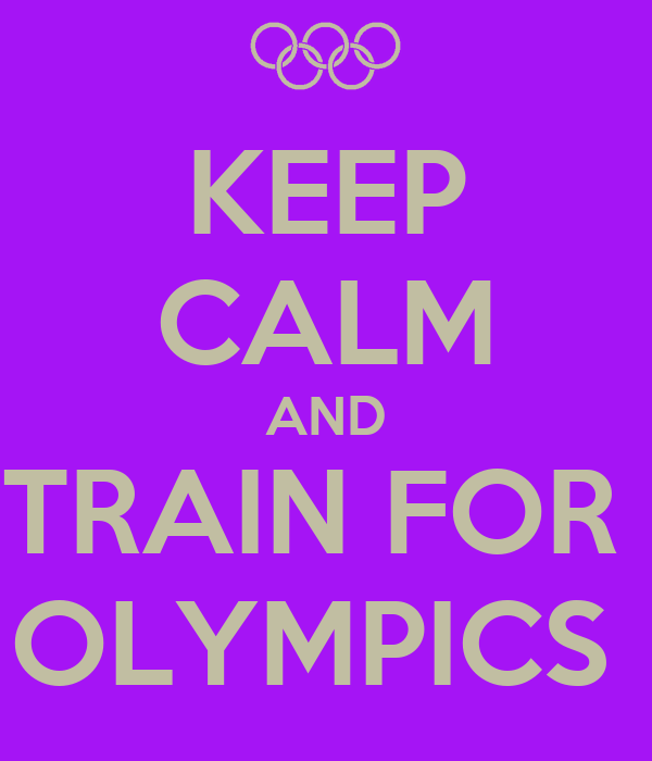 KEEP CALM AND TRAIN FOR  OLYMPICS